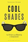 Cool Shades : The History and Meaning of Sunglasses